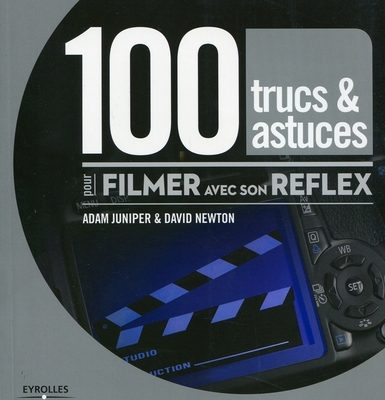 100 tips and tricks for filming with his dslr